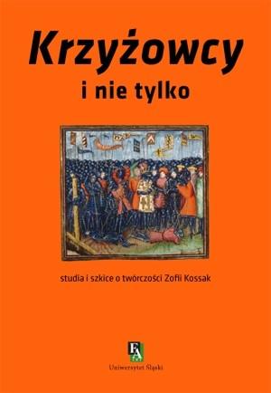 Okładka książki Krzyżowcy i nie tylko. Studia i szkice o twórczości Zofii Kossak