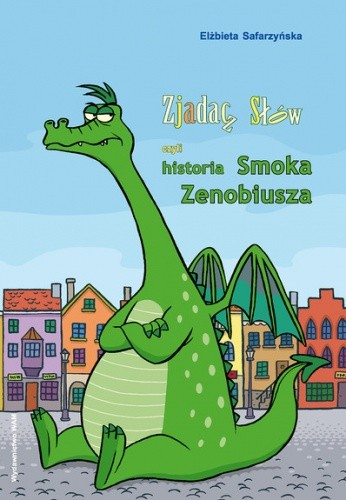 Okładka książki Zjadacz słów, czyli historia smoka Zenobiusza
