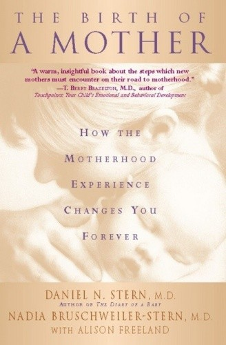 Okładka książki The Birth Of A Mother: How The Motherhood Experience Changes You Forever
