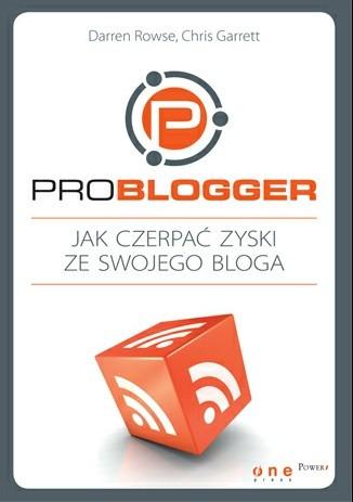 Okładka książki ProBlogger. Jak czerpać zyski ze swojego bloga