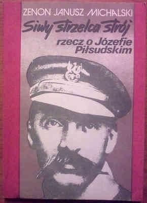 Okładka książki Siwy strzelca strój. Rzecz o Józefie Piłsudskim