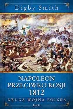 Okładka książki Napoleon przeciwko Rosji 1812. Druga wojna polska
