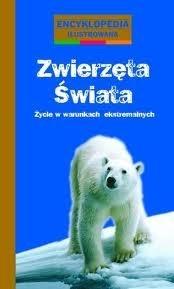 Okładka książki Zwierzęta świata. Życie w warunkach ekstremalnych