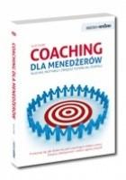Coaching dla menedżerów. Słuchaj, motywuj i zwiększ potencjał zespołu