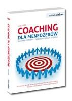 Okładka książki Coaching dla menedżerów. Słuchaj, motywuj i zwiększ potencjał zespołu