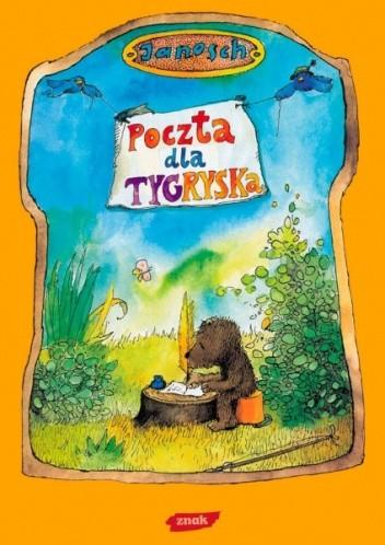 Okładka książki Poczta dla tygryska. Opowieść o tym jak Miś i Tygrysek wynaleźli pocztę, pocztę lotniczą i telefon