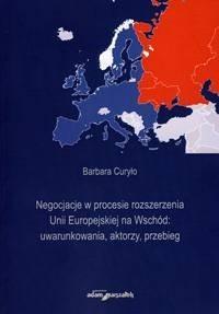 Okładka książki Negocjacje w procesie rozszerzenia Unii Europejskiej na Wschód: uwarunkowania, aktorzy, przebieg