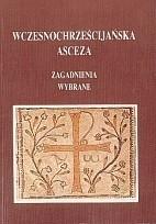 Okładka książki Wczesnochrześcijańska asceza. Zagadnienia wybrane