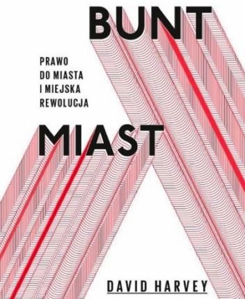 Okładka książki Bunt Miast. Prawo do miasta i miejska rewolucja