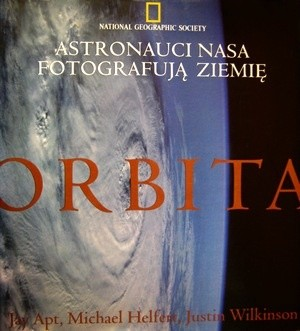 Okładka książki Orbita. Astronauci NASA fotografują Ziemię