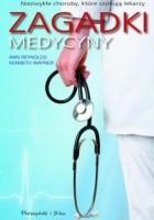 Zagadki medycyny. Niezwykłe choroby, które szokują lekarzy