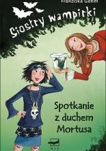 Siostry wampirki. Spotkanie z duchem Mortusa - Franziska Gehm
