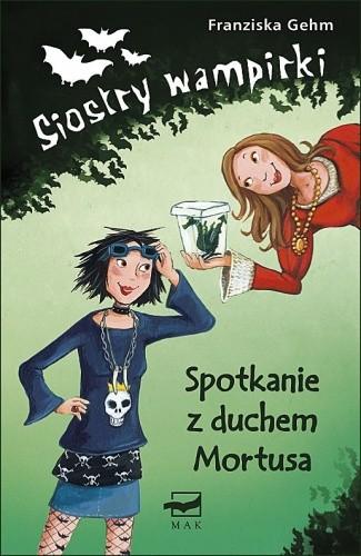 Okładka książki Siostry wampirki. Spotkanie z duchem Mortusa