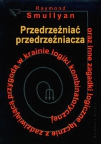 Okładka książki Przedrzeźniać przedrzeźniacza oraz inne zagadki logiczne łącznie z zadziwiającą przygodą w krainie logiki kombinatorycznej