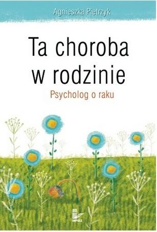 Okładka książki Ta choroba w rodzinie. Psycholog o raku