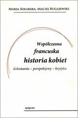 Okładka książki Współczesna francuska historia kobiet. Dokonania – perspektywy – krytyka