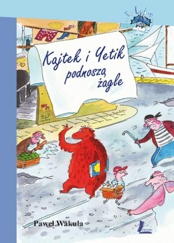 Okładka książki Kajtek i Yetik podnoszą żagle