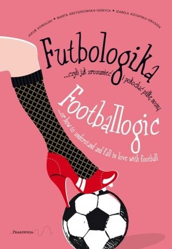 Okładka książki Futbologika, czyli jak zrozumieć i pokochać piłkę nożną