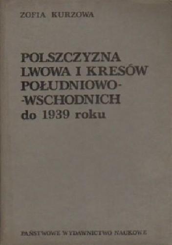 Okładka książki Polszczyzna Lwowa i Kresów południowo - wschodnich do 1939 roku