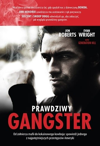 Okładka książki Prawdziwy gangster. Od żołnierza mafii do kokainowego kowboja i tajnego współpracownika władz