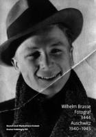 Wilhelm Brasse. Fotograf. 3444. Auschwitz 1940-1945
