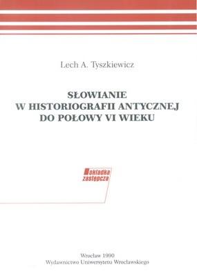 Okładka książki Słowianie w historiografii antycznej do połowy VI wieku