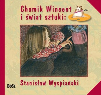 Okładka książki Chomik Wincent i świat sztuki: Stanisław Wyspiański