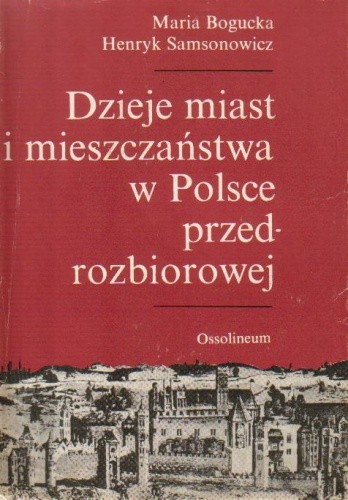 Okładka książki Dzieje miast i mieszczaństwa w Polsce przedrozbiorowej