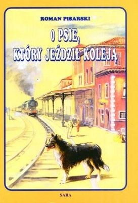 Okładka książki O psie, który jeździł koleją