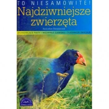 Okładka książki To niesamowite! Najdziwniejsze zwierzęta.