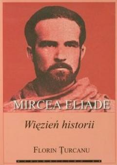 Okładka książki Mircea Eliade. Więzień historii