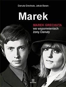 Okładka książki Marek. Marek Grechuta we wspomnieniach żony Danuty