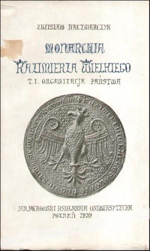 Okładka książki Monarchia Kazimierza Wielkiego. Organizacja państwa