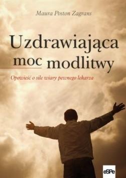 Okładka książki Uzdrawiająca moc modlitwy. Opowieść o sile wiary pewnego lekarza