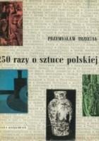 250 razy o sztuce polskiej