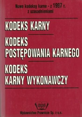 Okładka książki Nowe kodeksy karne - z 1997 r. z uzasadnieniami. Kodeks karny. Kodeks postępowania karnego. Kodeks karny wykonawczy
