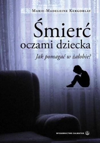 Okładka książki Śmierć oczami dziecka. Jak pomagać w żałobie?
