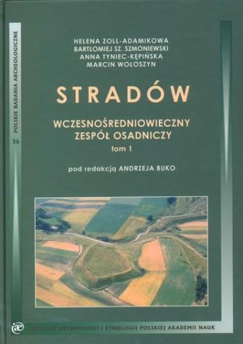 Okładka książki Stradów. Wczesnośredniowieczny zespół osadniczy, tom 1