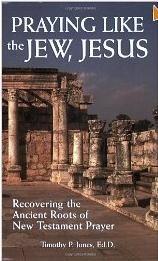 Okładka książki Praying Like the Jew, Jesus: Recovering the Ancient Roots of New Testament Prayer