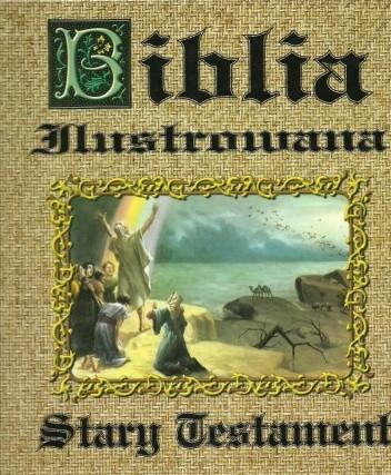 Okładka książki BIBLIA ILUSTROWANA TOM I: STARY TESTAMENT