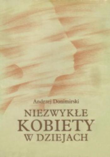 Okładka książki Niezwykłe kobiety w dziejach. Szkice biograficzne