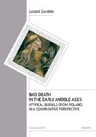 Bad Death in the Early Middle Ages. Atypical Burials from Poland in a Comparative Perspective