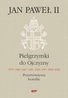 Okładka książki Pielgrzymki do Ojczyzny 1979, 1983, 1987, 1991, 1995, 1997, 1999, 2002. Przemówienia, homilie