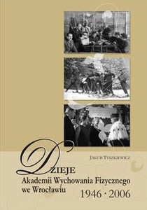 Okładka książki Dzieje Akademii Wychowania Fizycznego we Wrocławiu. 1946-2006