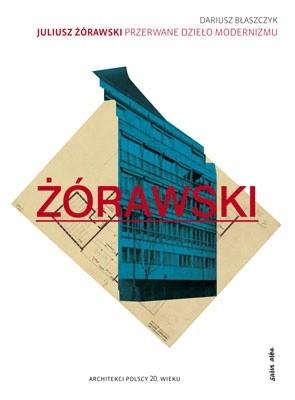 Okładka książki Juliusz Żórawski – przerwane dzieło modernizmu