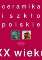 Ceramika i szkło polskie XX wieku