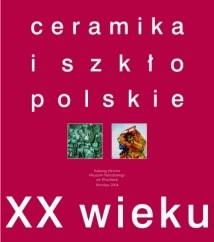 Okładka książki Ceramika i szkło polskie XX wieku
