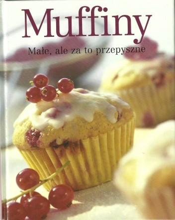Okładka książki Muffiny - Małe, ale za to przepyszne