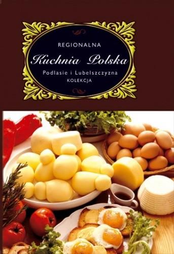 Okładka książki Regionalna Kuchnia Polska. Podlasie i Lubelszczyzna