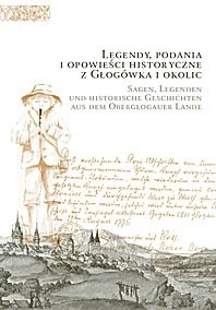 Okładka książki Legendy, podania i opowieści historyczne z Głogówka i okolic. Sagen, Legenden und historische Geschichten aus dem Oberglogauer Lande.